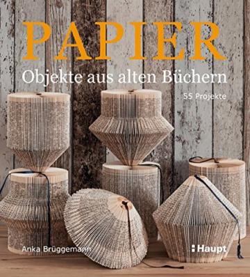 Papier-Objekte aus alten Büchern: 55 Projekte -