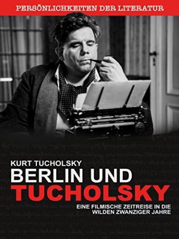 Kurt Tucholsky – Die wilden Zwanziger – Berlin und Tucholsky -
