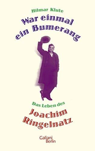 War einmal ein Bumerang: Das Leben des Joachim Ringelnatz -